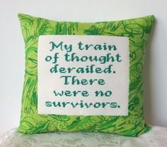 Cross Stitch Mini Pillow in Green - My Train of Thought Derailed. There Were No Survivors.