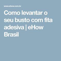 Como levantar o seu busto com fita adesiva | eHow Brasil