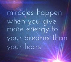 Give more energy to your dreams than your fears