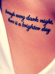 Quote tattoo on rib side - Through every dark night, there is a brighten day. I've been though a lot. And I love this