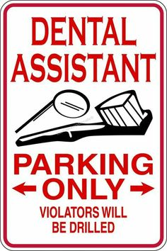 Dental Assistant -Parking Signs - Picture Art - Peel & Stick Vinyl Wall Decal Sticker Size : 9 Inches X 18 Inches - 22 Colors Available Dental Assistant Quotes, Dental Quotes, Dental Humor, Dental Hygienist, Dental Health, Oral Health, Dental Life, Parking Signs, Oral Hygiene