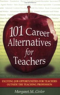 101 Career Alternatives for Teachers: Exciting Job Opportunities for Teachers Outside the Teaching Profession Career Choices, Career Change, New Career, New Job, Teaching Profession, Teaching Jobs, Jobs For Former Teachers, Education Jobs, Teacher Retirement