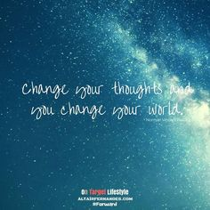 Change your thoughts and you will change your world.