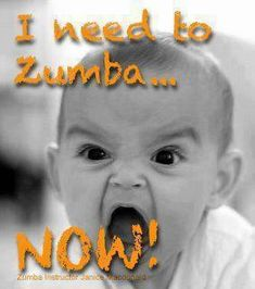 That's how I felt earlier today when I found out that my zumba class was cancelled!!!