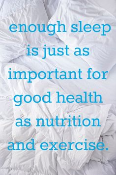 """""""enough sleep is just as important for good health as nutrition and exercise"""""""