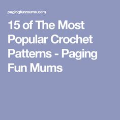 15 of The Most Popular Crochet Patterns - Paging Fun Mums