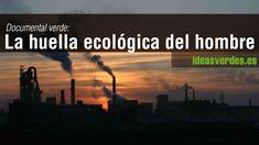 Documental Verde : La Huella Ecologica Del Hombre
