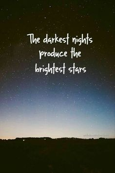 Inspirational Quotes: Try to keep in mind that suffering can be a gift and the darkness makes the stars shine even brighter.