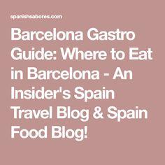 Barcelona Gastro Guide: Where to Eat in Barcelona - An Insider's Spain Travel Blog & Spain Food Blog!