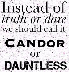 Let's play candor or dauntless