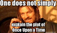 Make funny memes with meme maker. (Top Funny Memes - generate and share your own! one-does-not-simply-explain-the-plot-of-once-upon-a-time 42 Wallaby Way, Once Upon A Time Funny, One Does Not Simply, J. R. R. Tolkien, Between Two Worlds, Humor Grafico, Choir, Hunger Games, In This World