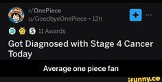 Got Diagnosed with Stage 4 Cancer Today Average one piece fan - Average one piece fan - iFunny :) Reddit Memes, Cringe, Popular Memes, Spicy, Haha, Stage, Cancer, Give It To Me, Internet