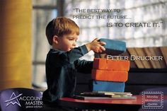 The best way to predict the future is to create it - Peter Drucker