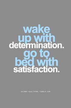 """""""wake up with determination, go to bed with satisfaction"""": svegliati con determinazione, va' a letto con soddisfazione. #Parole da ricordare ogni giorno!"""