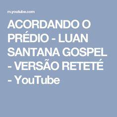 ACORDANDO O PRÉDIO - LUAN SANTANA GOSPEL - VERSÃO RETETÉ - YouTube