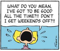 """"""" Qu'est-ce que tu veux dire, je dois être gentille tout le temps ? !!! J'peux même pas avoir un week-end libre ? !!! """""""