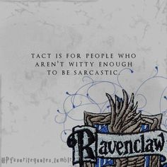 Ravenclaw: Tact is for people who aren't witty enough to be sarcastic. >> I am witty and very sarcastic but still ravenclaw Harry Potter Houses, Harry Potter Love, Harry Potter Fandom, Hogwarts Houses, Rowena Ravenclaw Diadem, Slytherin, Mischief Managed, My Tumblr, Nerdy