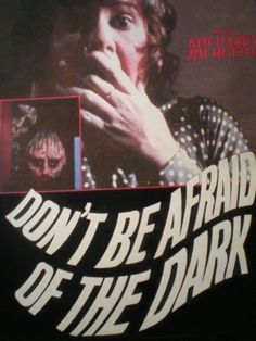 Don't Be Afraid of the Dark... I didn't love this, but it scared the shit out of me as a kid and made me very afraid of the dark LOL