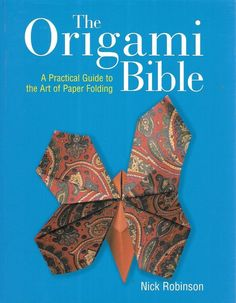 The Origami Bible A Practical Guide to the Art of Paper Folding By Nick Robinson