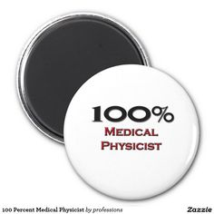 100 Percent Medical Physicist 2 Inch Round Magnet