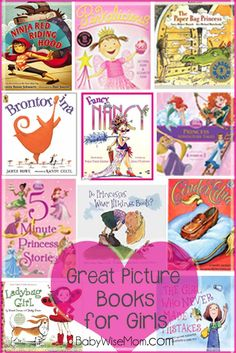 These books encourage girls to be strong, independent, intelligent, and/or themselves. Some are fun do the girly girl while others are great for the girl who doesn't like ring girly. Chronicles of a Babywise Mom: Great Picture Books for Girls