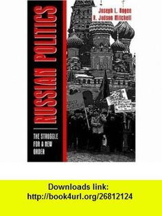 Russian Politics The Struggle for a New Order (9780023880629) Joseph L. Nogee, R. Judson Mitchell , ISBN-10: 0023880627  , ISBN-13: 978-0023880629 ,  , tutorials , pdf , ebook , torrent , downloads , rapidshare , filesonic , hotfile , megaupload , fileserve