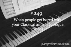 or when you get bored of them haha >.< #PianoProblems