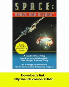 Space Above and Beyond - A Novel (Book 1) (9780061056505) Peter Telep, Glen Morgan, James Wong , ISBN-10: 0061056502  , ISBN-13: 978-0061056505 ,  , tutorials , pdf , ebook , torrent , downloads , rapidshare , filesonic , hotfile , megaupload , fileserve