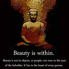 Beauty is within. Ones exterior is superficial. Don't let your eyes blind you.