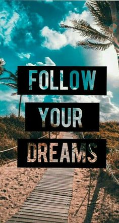 well,dun let ur dreams be dreams.Work for it!