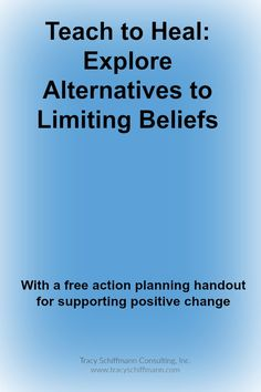 Teach to Heal: Explore Alternatives to Limiting Beliefs