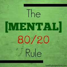 It's OKAY not to feel okay all the time. The Mental 80/20 Rule- Healthy Helper Blog