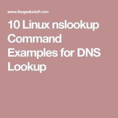 10 Linux nslookup Command Examples for DNS Lookup