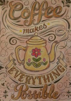 Coffe makes everything possible (and better).