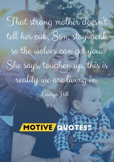 That strong mother doesn't tell her cub, Son, stay weak so the wolves can get you. She says, toughen up, this is reality we are living in. Mothers Day Quotes, Mom Quotes, Famous Quotes, You Got This, Thats Not My, Lauryn Hill, Words Of Hope, Tell Her, Wolves