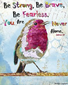 "Joshua ""Be strong, be brave, be fearless. You are never alone"" The artist is Jennifer Lambein. Now Quotes, Life Quotes Love, Bible Verses Quotes, Bible Scriptures, Faith Quotes, Be Brave Quotes, Monday Quotes, Scripture Art, Bible Art"