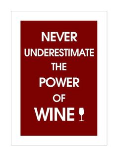 Never underestimate the Power of Wine!