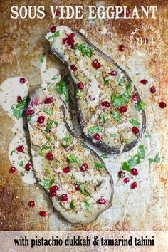 sous-vide stuffed eggplant with pistachio dukkah, tamarind tahini, pomegranate and parsley. (non-sous-vide and quick and easy options available too!)