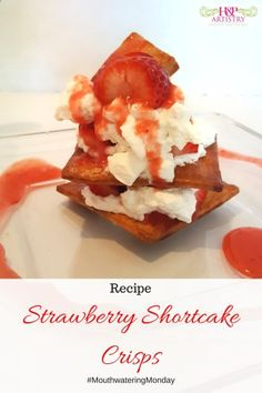 Strawberry Shortcake Crisps Mouthwatering Monday Recipe from H&P Artistry