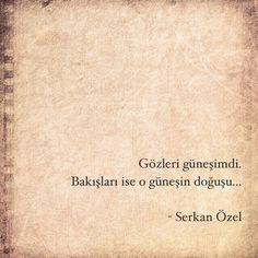 Gözleri güneşimdi.  Bakışları ise o güneşin doğuşu...   - Serkan Özel  #sözler…