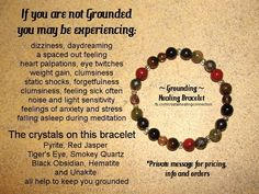 Grounding Healing Bracelet If you are NOT grounded you may be experiencing:  dizziness, daydreaming, a spaced out feeling, heart palpations, eye twitches, weight gain, clumsiness, static shocks, forgetfulness, feeling sick often, noise and light sensitivity, feelings of anxiety and stress and falling asleep during meditation. The crystals on this bracelet will help to ground you and keep you grounded. xo Jenna Available at: www.thecrystalhealingconnection.com