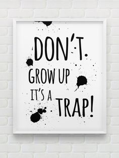 don't grow up it's a trap print // inspirational by spellandtell Motivational Wall Art, Inspirational Wall Art, Trap, Motivation Wall, Hand Lettering Fonts, Typography, Rainbow Brite, White Home Decor, White Houses