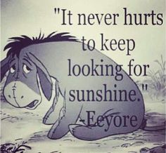True, but there does come a time when you have to realize that maybe the sunshine no longer exists.