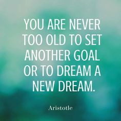 back to school quotes You Are Never Too Old To Set Another Goal Or To Dream A New Dream - Aristotle Post Quotes, Motivational Quotes For Life, Cute Quotes, Wisdom Quotes, Positive Quotes, Inspirational Quotes, Motivation School Quotes, 6lack Quotes, The Words