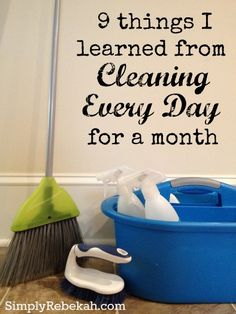 9 Things I Learned From Cleaning Every Day For A Month - from a woman who hates to clean!
