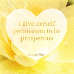 I give myself permission to be abundantly prosperous