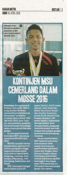 40 MSU's optometry students bagged 12 medals in Malaysia Optometry Students Sports Event 2016 (MOSSE 2016) recently.  Harian Metro, 25 April 2016