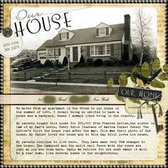 Our House ~ Scrap a page about an ancestor's home, your childhood home, or your most recent dwelling now! No matter the move in date, the memories will always be priceless.