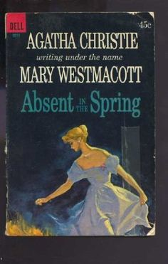Absent in the Spring by Mary Westmacott aka Agatha Christie Murder Mysteries, Cozy Mysteries, Agatha Christie, Elephants Can Remember, Death In The Clouds, Books To Read, My Books, Famous Detectives, Brain Book