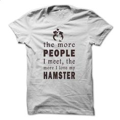 the more people I meet, the more I love my Hamster - #long sleeve t shirts #hoodies for girls. SIMILAR ITEMS => https://www.sunfrog.com/LifeStyle/Hamster-LOVE-MY-Hamster.html?id=60505